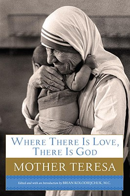 Where There Is Love, There Is God: A Path to Closer Union with God and Greater Love for Others Cover Image