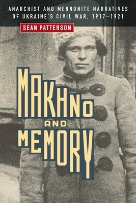 Makhno and Memory: Anarchist and Mennonite Narratives of Ukraine's Civil War, 1917-1921 Cover Image