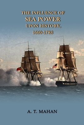 The Influence of Sea Power Upon History, 1660-1783: Annotated Cover Image