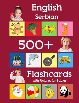 English Serbian 500 Flashcards with Pictures for Babies: Learning homeschool frequency words flash cards for child toddlers preschool kindergarten and Cover Image