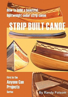 Strip Built Canoe: : How to build a beautiful, lightweight, cedar strip canoe (Anyone Can Projects) Cover Image