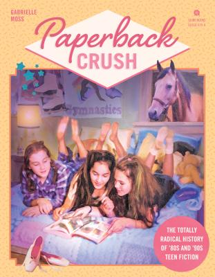 Paperback Crush: The Totally Radical History of '80s and '90s Teen Fiction Cover Image