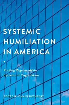 Systemic Humiliation in America: Finding Dignity Within Systems of Degradation Cover Image
