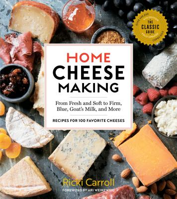 Home Cheese Making, 4th Edition: From Fresh and Soft to Firm, Blue, Goat's Milk, and More; Recipes for 100 Favorite Cheeses Cover Image