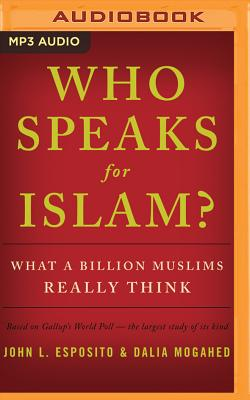 Who Speaks for Islam?: What a Billion Muslims Really Think Cover Image
