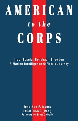 American to the Corps: Iraq, Bosnia, Benghazi, Snowden: A Marine Corps Intelligence Officer's Journey Cover Image