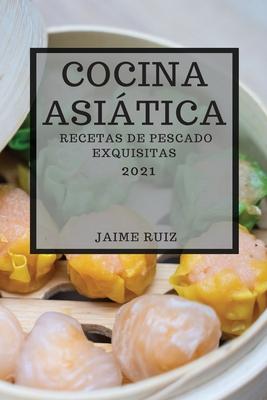 Cocina Asiática 2021 (Asian Recipes 2021 Spanish Edition): Recetas de Pescado Exquisitas Cover Image