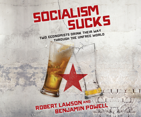 Socialism Sucks: Two Economists Drink Their Way Through the Unfree World Cover Image