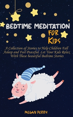 Bedtime Meditation For Kids A Collection Of Stories To Help Children Fall Asleep And Feel Peaceful Let Your Kids Relax With These Beautiful Bedti Hardcover Hartfield Book Company