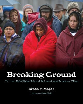 Breaking Ground: The Lower Elwha Klallam Tribe and the Unearthing of Tse-Whit-Zen Village (Capell Family Book) Cover Image