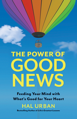 The Power of Good News: Feeding Your Mind with What's Good for Your Heart Cover Image