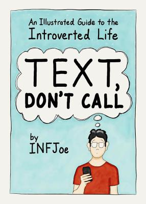 Text, Don't Call: An Illustrated Guide to the Introverted Life Cover Image