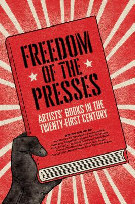 Freedom of the Presses: Artists' Books in the Twenty-First Century Cover Image