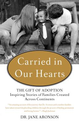 Carried in Our Hearts: The Gift of Adoption: Inspiring Stories of Families Created Across Continents Cover Image