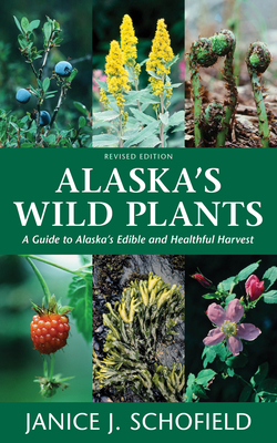 Alaska's Wild Plants, Revised Edition: A Guide to Alaska's Edible and Healthful Harvest Cover Image
