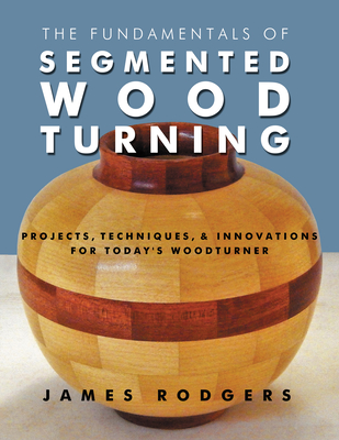 The Fundamentals of Segmented Woodturning