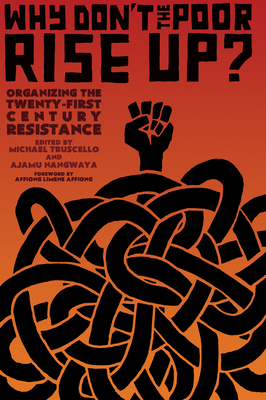 Why Don't the Poor Rise Up?: Organizing the Twenty-First Century Resistance Cover Image
