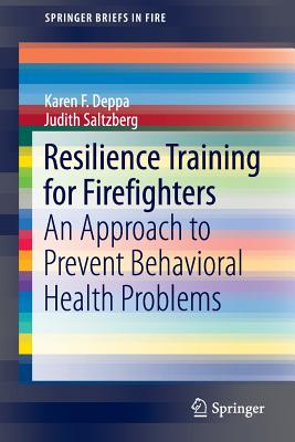 Resilience Training for Firefighters: An Approach to Prevent Behavioral Health Problems (Springerbriefs in Fire) Cover Image