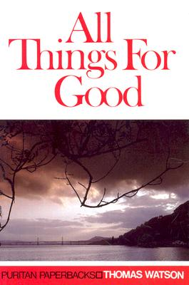 All Things for Good: (Puritan Paperbacks) Cover Image