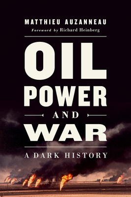 Oil, Power, and War: A Dark History Cover Image