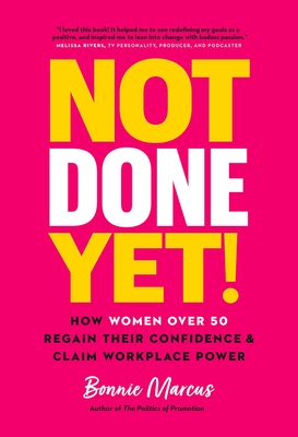 Not Done Yet!: How Women Over 50 Regain Their Confidence and Claim Workplace Power Cover Image