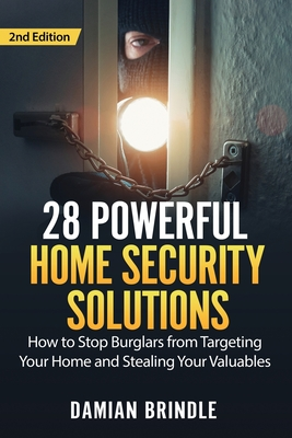 28 Powerful Home Security Solutions: How to Stop Burglars from Targeting Your Home and Stealing Your Valuables Cover Image