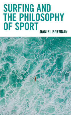Surfing and the Philosophy of Sport (Studies in Philosophy of Sport) Cover Image