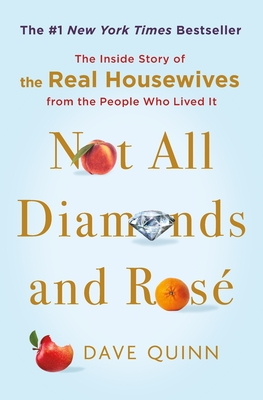 Not All Diamonds and Rosé: The Inside Story of The Real Housewives from the People Who Lived It Cover Image