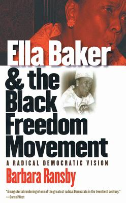 Ella Baker and the Black Freedom Movement: A Radical Democratic Vision Cover Image