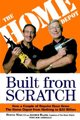 Built from Scratch: How a Couple of Regular Guys Grew the Home Depot from Nothing to $30 Billion Cover Image