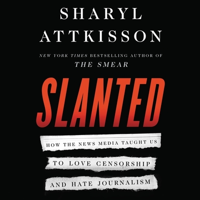 Slanted: How the News Media Taught Us to Love Censorship and Hate Journalism Cover Image