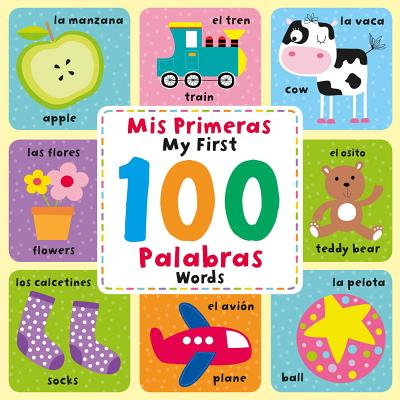 My First 100 Words (Mis Primeras 100 Palabras): Spanish & English Picture Dictionary Cover Image