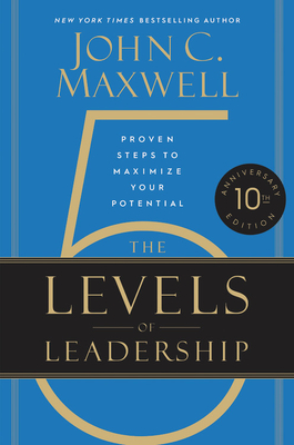 The 5 Levels of Leadership: Proven Steps to Maximize Your Potential Cover Image