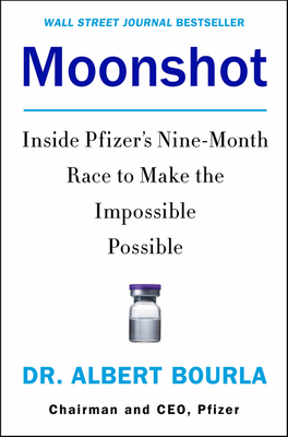 Moonshot: Inside Pfizer's Nine-Month Race to Make the Impossible Possible Cover Image