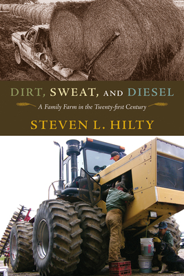 Dirt, Sweat, and Diesel: A Family Farm in the Twenty-first Century Cover Image