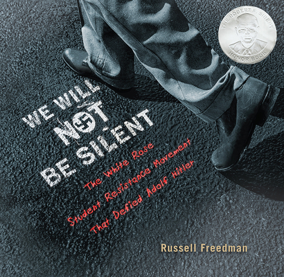 We Will Not Be Silent: The White Rose Student Resistance Movement That Defied Adolf Hitler Cover Image