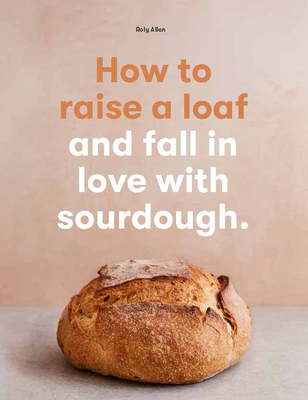 How to raise a loaf and fall in love with sourdough Cover Image