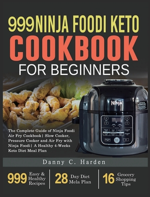 999 Ninja Foodi Keto Cookbook for Beginners: The Complete Guide of Ninja Foodi Air Fry Cookbook Slow Cooker, Pressure Cooker and Air Fry with Ninja Fo Cover Image