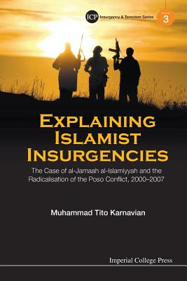 Explaining Islamist Insurgencies: The Case of Al-Jamaah Al-Islamiyyah and the Radicalisation of the Poso Conflict, 2000-2007 (Insurgency and Terrorism #3) Cover Image