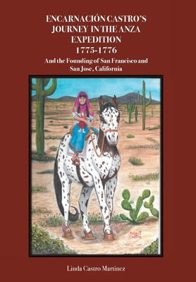 Encarnación Castro's Journey In The Anza Expedition 1775-1776: And the Founding of San Francisco and San Jose, California Cover Image