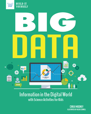 Big Data: Information in the Digital World with Science Activities for Kids (Build It Yourself) Cover Image