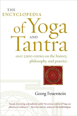 The Encyclopedia of Yoga and Tantra: Over 2,500 Entries on the History, Philosophy, and Practice Cover Image