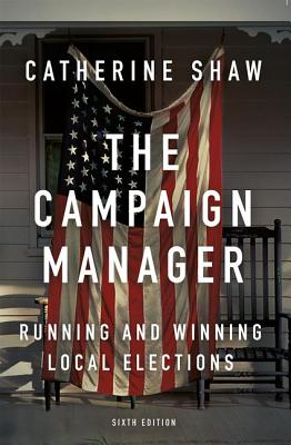 The Campaign Manager: Running and Winning Local Elections Cover Image