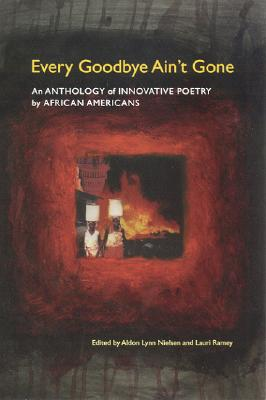 Every Goodbye Ain't Gone: An Anthology of Innovative Poetry by African Americans (Modern & Contemporary Poetics) Cover Image