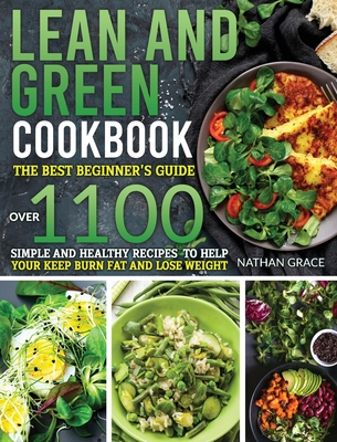 Lean and Green Cookbook: The best beginner's guide over 1100 Simple and Healthy Recipes to help your keep burn fat and lose weight. Cover Image
