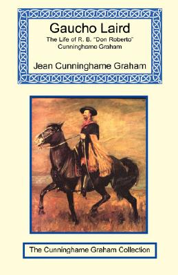 Gaucho Laird - The Life of R. B. Don Roberto Cunninghame Graham Cover Image