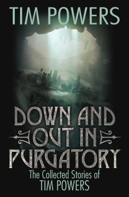 Down and Out in Purgatory: The Collected Stories of Tim Powers Cover Image