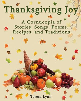 Thanksgiving Joy: A Cornucopia of Stories, Songs, Poems, Recipes, and Traditions Cover Image