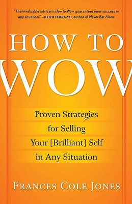How to Wow: Proven Strategies for Selling Your [Brilliant] Self in Any Situation Cover Image