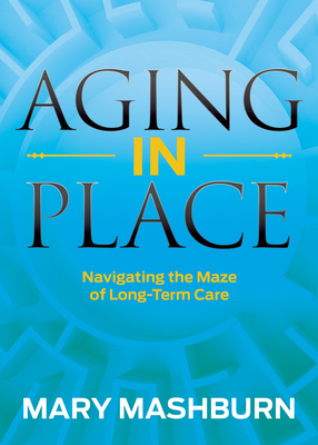 Aging in Place: Navigating the Maze of Long-Term Care Cover Image